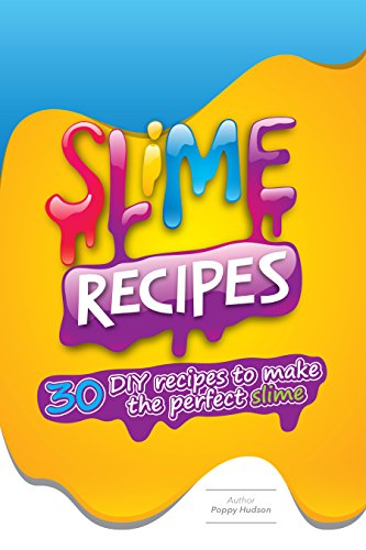 Slime Recipes : DIY Recipes to Make the Perfect Slime by [Hudson, Poppy]