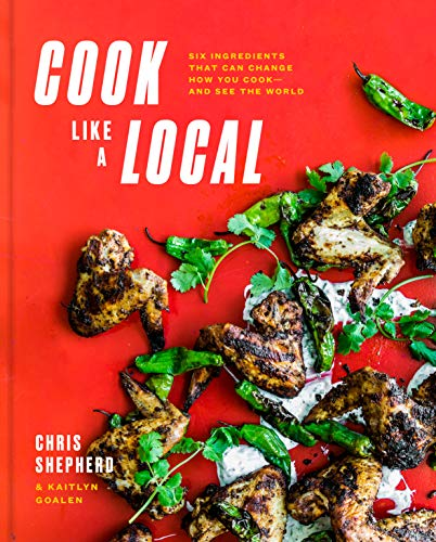 Cook Like a Local: Flavors That Can Change How You Cook and See the World by Chris Shepherd, Kaitlyn Goalen