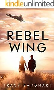 Rebel Wing (Rebel Wing Trilogy, Book 1) (Rebel Wing Series)