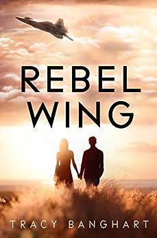Rebel Wing (Rebel Wing Trilogy, Book 1) (Rebel Wing Series) by [Banghart, Tracy]