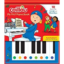 Caillou: My First Piano Book: 10 Easy-to-Play Songs and Melodies