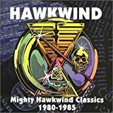 Mighty Hawkwind Classics 1980-1985 by Hawkwind