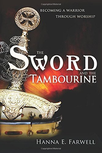 The Sword and the Tambourine : Becoming a Warrior Through Worship Paperback - December 1, 2010