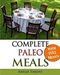 Complete Paleo Meals: A Paleo Cookbook Featuring Paleo Comfort Foods - Recipes for an Appetizer, Entree, Side Dishes, and Dessert in Every Meal (Large Print Edition)