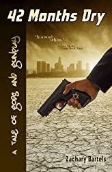 42 Months Dry: A Tale of Gods and Gunplay by Zachary Bartels (2010-11-17)
