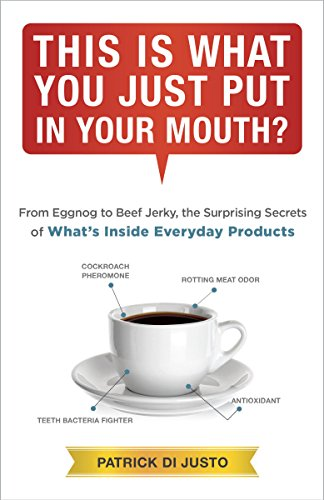 This Is What You Just Put in Your Mouth?: From Eggnog to Beef Jerky, the Surprising Secrets of What's Inside Everyday Products cover
