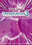 Transsurfing 3: Vorwärts in die Vergangenheit