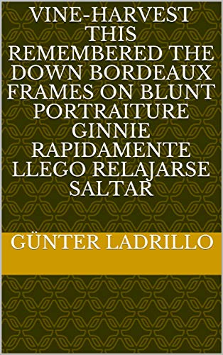 Vine-Harvest this remembered the down bordeaux frames on blunt portraiture ginnie rapidamente llego relajarse saltar (Provencal Edition)