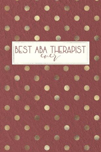 Best ABA Therapist Ever: Behavior Therapist GIfts, ABA Therapy Gifts, Behavior Therapist Notebook, Behavior Therapy Journal, ABA Therapy, 6x9 college ruled notebook