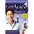Little Voice Mastery: How to Win the War Between Your Ears in 30 Seconds or Less and Have an Extraordinary Life!