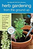 img - for Herb Gardening from the Ground Up: Everything You Need to Know about Growing Your Favorite Herbs by Sal Gilbertie (2012-01-10) book / textbook / text book
