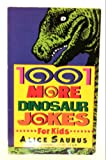 1,001 More Dinosaur Jokes, Alice Saurus and Matthew Sartwell, 0345384970