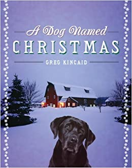 A Dog Named Christmas.Amazon Com A Dog Named Christmas 9780385525985 Greg