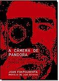 A Câmera de Pandora. A Fotografia Depois da Fotografia