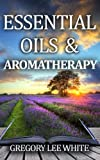 Essential Oils and Aromatherapy, Gregory White, 0615858104