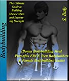 Bodybuilding: The Ultimate Guide to Building Muscle Mass and Increasing Strenght: (Bonus Bodybuilding Meal Plan-Plus FREE Teen Bodybuilders & Female Bodybuilders Guide)