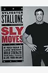 Sly Moves: My Proven Program to Lose Weight, Build Strength, Gain Will Power, and Live your Dream Hardcover
