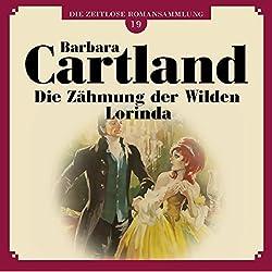 Die Zähmung der Wilden Lorinda (Die zeitlose Romansammlung von Barbara Cartland 19)