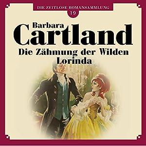 Die Zähmung der Wilden Lorinda (Die zeitlose Romansammlung von Barbara Cartland 19) Hörbuch