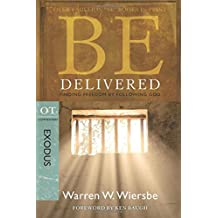Be Delivered (Exodus): Finding Freedom by Following God (The BE Series Commentary)