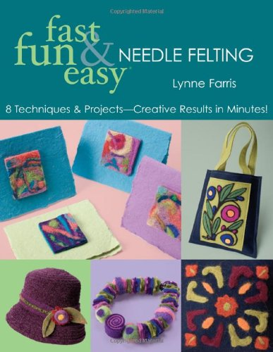 Download Fast, Fun & Easy Needle Felting: 8 Techniques & Projects - Creative Results in Minutes! pdf epub