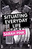Situating Everyday Life : Practices and Places, Pink, Sarah, 0857020579