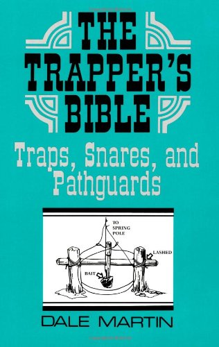 Trapper's Bible: Traps, Snares, and Pathguards