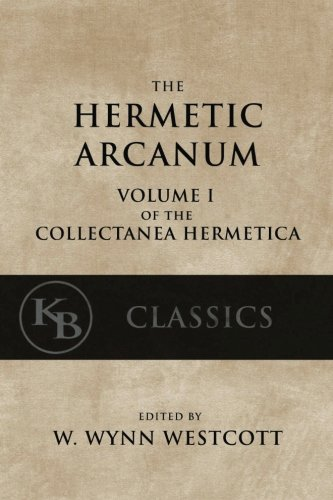 Hermetic-Arcanum-The-Secret-Work-of-the-Hermetic-Philosophy-Collectanea-Hermetica-Volume-1