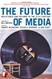 img - for The Future of Media: Resistance and Reform in the 21st Century book / textbook / text book