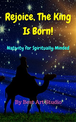 Rejoice, The King Is Born!: Nativity for Spiritually Minded por Best Art Studio