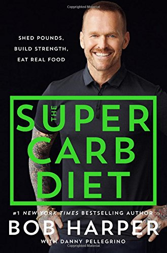 The Super Carb Diet: Shed Pounds, Build Strength, Eat Real Food cover