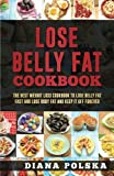 Lose Belly Fat Cookbook: The Best Weight Loss Cookbook to Lose Belly Fat Fast and Lose Body Fat and Keep It Off Forever (Volume 1)