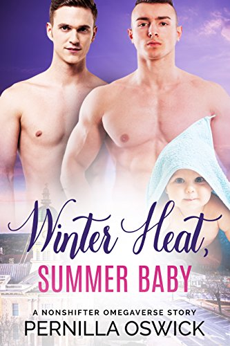 Winter Heat, Summer Baby (A Nonshifter Omegaverse Story)