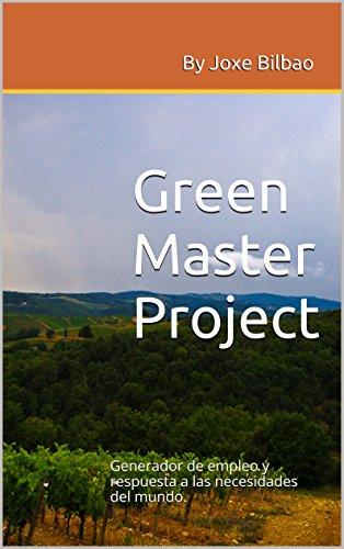 Descargar Libro Green Master Project: Generador De Empleo Y Respuesta A Las Necesidades Del Mundo Joxe Bilbao