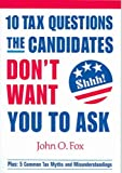 10 Tax Questions the Candidates Don't Want You to Ask, John O. Fox, 097498180X