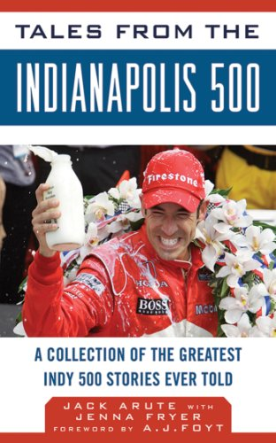 Tales from the Indianapolis 500: A Collection of the Greatest Indy 500 Stories Ever Told (Tales from the Team) ()