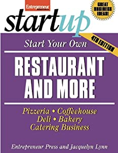 Start Your Own Restaurant and More: Pizzeria, Cofeehouse, Deli, Bakery, Catering Business (StartUp Series) by Entrepreneur Press