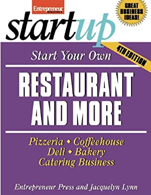 Start Your Own Restaurant and More: Pizzeria, Cofeehouse, Deli, Bakery, Catering Business (StartUp Series)