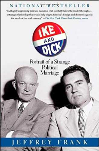 Portrait of a Strange Political Marriage Ike and Dick