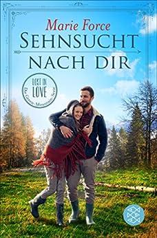 Sehnsucht nach dir (Lost in Love. Die Green-Mountain-Serie 5) (German Edition) by [Force, Marie]