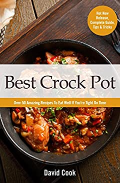 Best Crock Pot: Over 50 Amazing Recipes To Eat Well If You're Tight On Time