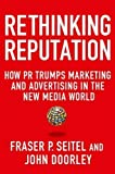 img - for Rethinking Reputation: How PR Trumps Marketing and Advertising in the New Media World by Fraser P. Seitel (2013-09-17) book / textbook / text book