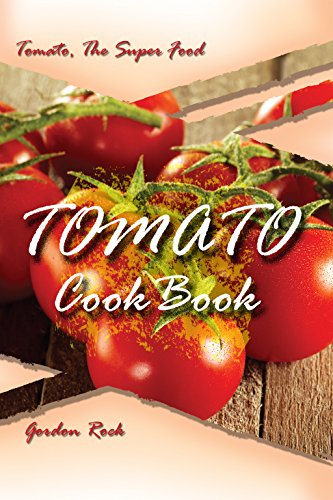 Tomato Cookbook: Tomato, The Super Food by [Rock, Gordon]