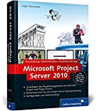 Microsoft Project Server 2010: Anwendung, Administration, Implementierung, Inkl. Microsoft Project 2010 und Project Web App (Galileo Computing)