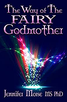 The Way of The Fairy Godmother by [Morse MS PhD, Jennifer]