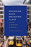 In Encoding Race, Encoding Class Sareeta Amrute explores the work and private lives of highly skilled Indian IT coders in Berlin to reveal the oft-obscured realities of the embodied, raced, and classed nature of cognitive labor. In addition to con...