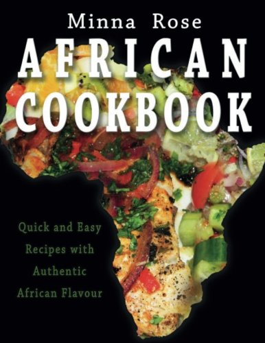 African Cookbook: Quick and Easy Recipes with Authentic Flavour by Minna Rose