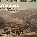 Frontiers: A Short History of the American West | Professor Robert V. Hine,Professor John Mack Faragher