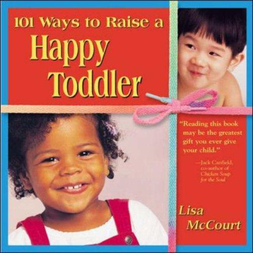 101 Ways to Raise a Happy Toddler - Lisa McCourt