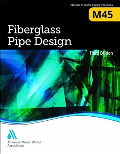Fiberglass Pipe Design (M45): AWWA Manual of Water Supply Practice (Manual of Water Supply Practices) (2013-11-01)